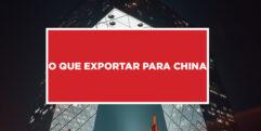 O que exportar para China Importando produtos para China que sejam lucrativos